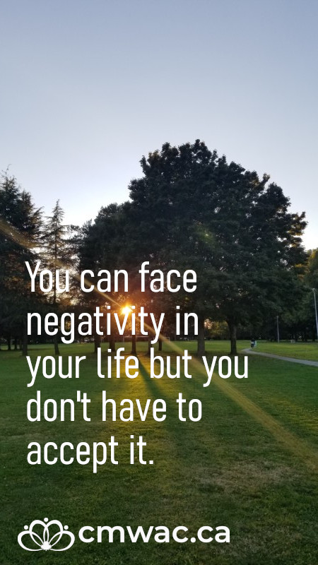 You can face negativity in your life but you don't have to accept it