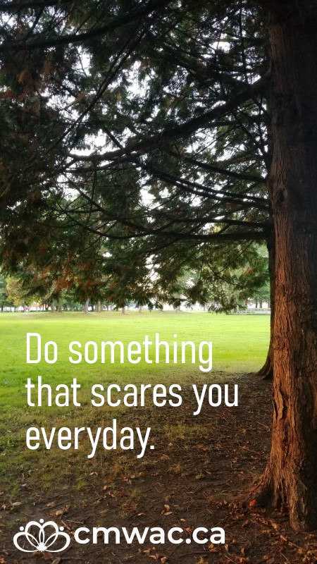 Do something that scares you everyday