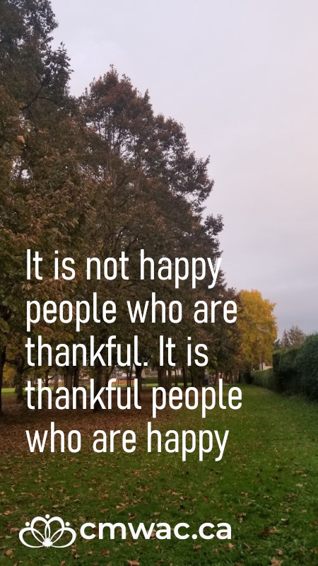 It's not happy people who are thankful. It is thankful people who are happy.