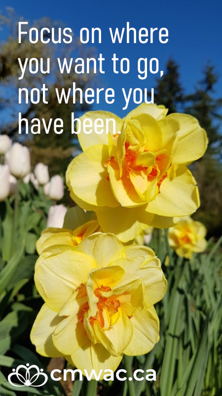 Focus on where you want to go, not where you have been